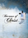 Because of Christ you are